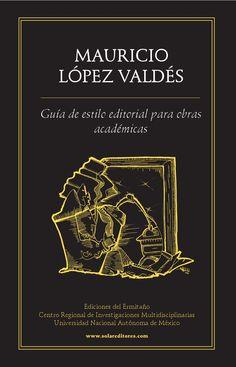 Guía de estilo editorial para obras académicas, de Mauricio López Valdés by Solar, Servicios Editoriales, S.A. de C.V. / Ediciones del Ermitaño - issuu