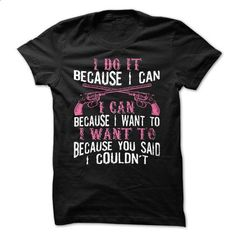 I DO IT BECAUSE I CAN. - #shirt cutting #college sweatshirt. GET YOURS => https://www.sunfrog.com/LifeStyle/I-DO-IT-BECAUSE-I-CAN.html?68278
