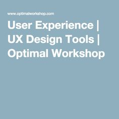 User Experience | UX Design Tools | Optimal Workshop