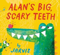 ALAN'S BIG SCARY TEETH by Jarvis. Alan comes from a long line of scary alligators, but he has a very big secret - he wears false teeth! What happens when the jungle animals he usually scares find out? Jarvis's book is sweet funny and boldly illustrated and a MUST read.