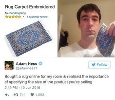 """""""Habe online einen kleinen Teppich gekauft  und dann gemerkt, dass du als Verkäufer dringendst auch angeben solltest, wie groß dein Produkt ist!"""" Ja, das ist wohl ein Onlinehopping Fail der Extraklasse. Ob er sich nicht gewundert hat, warum der so günstig war?   unfassbar.es"""