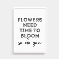 Flowers Need Time To Bloom Print | SEP0403 – SixElevenCreations