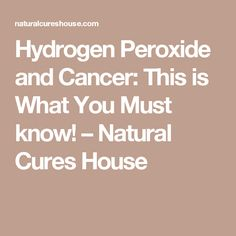 Hydrogen Peroxide and Cancer: This is What You Must know! – Natural Cures House