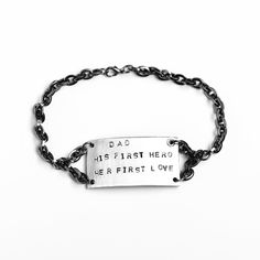 $38.00 The perfect gift for the perfect Dad, these words say it all. Hand stamped on an antiqued brushed silver slab with a hematite chain, this bracelet makes a one-of-a-kind statemen