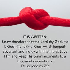 Deuteronomy Know therefore that the LORD thy God, he is God, the faithful God, which keepeth covenant and mercy with them that love him and keep his commandments to a thousand generations Biblical Quotes, Spiritual Quotes, Bible Quotes, Bible Art, Scripture Verses, Bible Scriptures, Uplifting Quotes, Inspirational Quotes, Positive Quotes