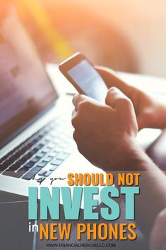 Why You Should Not Invest In New Phones? #debt #money #word #tax #blog #advice #financial #financialrescuellc