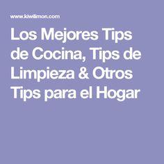 Los Mejores Tips de Cocina, Tips de Limpieza & Otros Tips para el Hogar