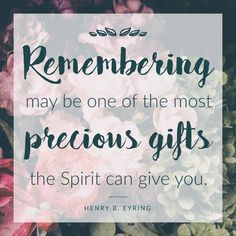 """Henry B. Eyring: """"Remembering may be one of the most precious gifts the Spirit can give you."""" #LDS #LDSconf #quotes"""
