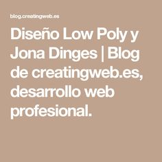 Diseño Low Poly y Jona Dinges | Blog de creatingweb.es, desarrollo web profesional.