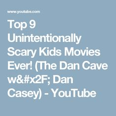 Top 9 Unintentionally Scary Kids Movies Ever! (The Dan Cave w/ Dan Casey) - YouTube