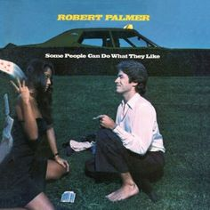 Robert Palmer ~ Some People Can Do What They Like