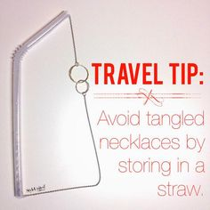 Great little tip for traveling! Don't let your necklaces get tangled.