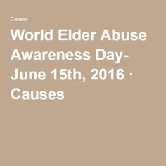World Elder Abuse Awareness Day- June 15th, 2016 · Causes