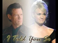 I told you so....Randy Travis and Carrie Underwood