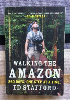 Walking the Amazon by Ed Stafford, reads for the road, books about travel, books about adventure, what to read while traveling, travel reads, book list, travel, adventure, good books to read, interesting books