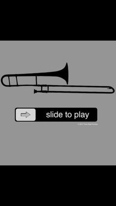 Music humor...trombone; and to think I'm so stupid I actually tried to slide the thingy.