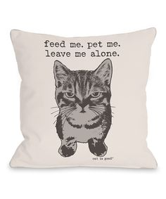 Look at this Ivory 'Feed Me. Pet Me. Leave Me Alone' Cat Pillow on #zulily today!