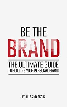 Be The Brand: The Ultimate Guide to Building Your Personal Brand (English…
