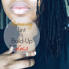 Sisterlocked: How To Remove Lint & Build-up from Locs