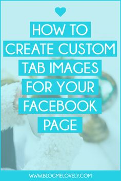 How to Create Custom Tab Images for Your Facebook Page - http://www.blogmelovely.com/social-media-tutorials/how-to-create-custom-tab-images-for-your-facebook-page/