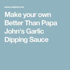 Make your own Better Than Papa John's Garlic Dipping Sauce