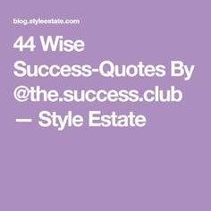 44 Wise Success-Quotes By @the.success.club — Style Estate
