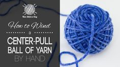 How to Wind a Center Pull Ball of Yarn (By Hand) - New Stitch A Day