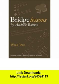 Weak Two (Bridge Lessons) (9780955294235) Andrew Robson , ISBN-10: 0955294231  , ISBN-13: 978-0955294235 ,  , tutorials , pdf , ebook , torrent , downloads , rapidshare , filesonic , hotfile , megaupload , fileserve