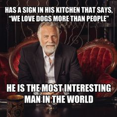 We Talk Dogs with Jonathan Goldsmith, the Most Interesting Man in the World I Love Dogs, Puppy Love, Jonathan Goldsmith, I Don't Always, Man And Dog, Like Animals, Dog Gifts, Rescue Dogs, Beautiful Homes