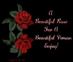 Just for you.you are beautiful. Beautiful Person, Beautiful Roses, Beautiful Gif, Beautiful Friend, Beautiful Pictures, Good Saturday, Saturday Morning, Glitter Graphics, Sweet Quotes