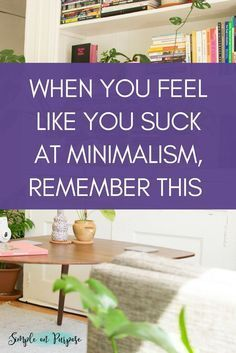We sometimes get stressed about purging our homes and making them 'pinterest worthy'. So when you feel like you suck at minimalism, remember this . . . . #minimalism