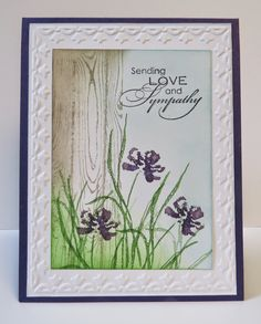 """By Katherine Fiander. Flowers from """"Love and Sympathy""""; background wood stamp is """"Hardwood,"""" both from Stampin' Up. Sentiment and """"Framed Tulips"""" embossing folder also from Stampin' Up."""