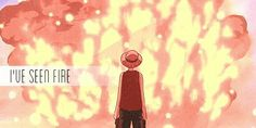 """I've seen fire"" - Monkey D. Luffy"