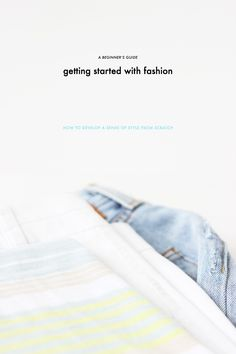 Getting Started With Fashion: How To Develop A Sense Of Style...