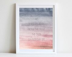 8x10 or 11x14 Watercolor Inspirational Quote Wall Art Art Washes Away From The Soul The Dust of Everyday Life Gradient Ombre Art Print