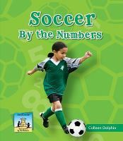SOCCER BY THE NUMBERS: The soccer field -- The game -- Offense -- Defense -- Soccer facts -- By the numbers answers!