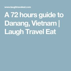 A 72 hours guide to Danang, Vietnam | Laugh Travel Eat
