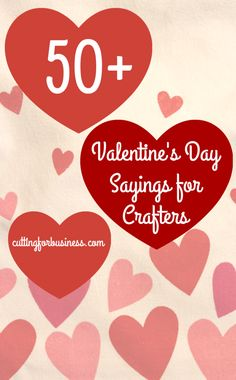 50+ Valentine's Day Sayings for Crafters (Great for Silhouette Cameo or Cricut!) by cuttingforbusiness.com