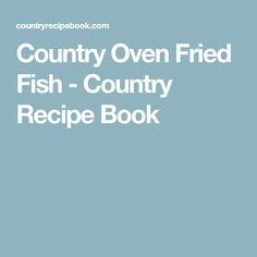 Country Oven Fried Fish - Country Recipe Book