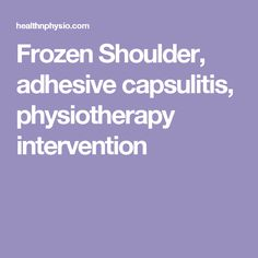 Frozen Shoulder, adhesive capsulitis, physiotherapy intervention Frozen Shoulder, Adhesive, Health Fitness, Management, Health And Fitness, Fitness