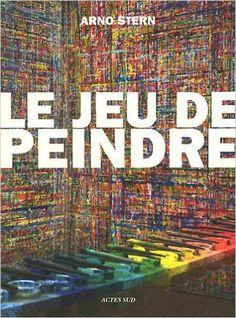 Amazon.fr - Le jeu de peindre - Arno Stern - Livres