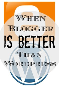Everyone raves about Wordpress, so is Blogger ever the best blogging platform?!