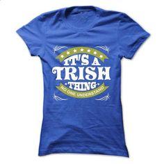 Its a TRISH Thing No One Understand - T Shirt, Hoodie, - silk screen #shirt collar #superhero hoodie