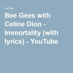 Bee Gees with Celine Dion - Immortality (with lyrics) - YouTube