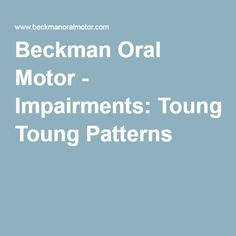 Beckman Oral Motor - Impairments: Toung Patterns