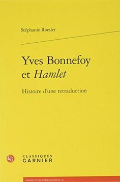 """Yves Bonnefoy et """"Hamlet"""" : histoire d'une retraduction. Stéphanie Roesler"""