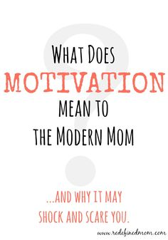 What Does Motivation Mean To The Modern Mom? | RedefinedMom.com