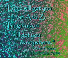"""Logic will get you from A - Z; Imagination will get you everywhere. You Got This, My Love, Choose Me, Albert Einstein, Daily Inspiration, Imagination, Me Quotes, Encouragement, Inspirational Quotes"
