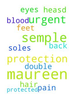 Gods protection for maureen semple -  URGENT URGENT I MAUREEN SEMPLE NEED YOUR PROTECTION FROM HAIR ON MY HEASD TO SOLES IF MY FEET ALSO MY EYES maureen Semples to be double protected and pain out of my MAUREENS back in JESUS name and blood amen  Posted at: https://prayerrequest.com/t/wlu #pray #prayer #request #prayerrequest