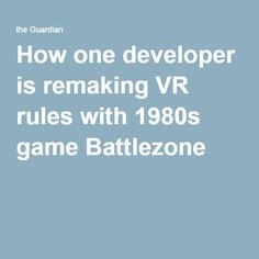 How one developer is remaking VR rules with game Battlezone Virtual Reality Games, Vr, 1980s